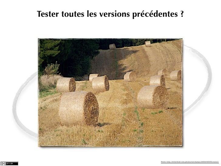 Tester toutes les versions précédentes ?                                 Photo: http://www.flickr.com/photos/tarchamps/2835...