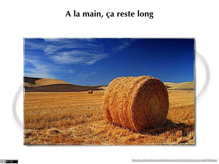 A la main, ça reste long                  Photo: http://www.wallfizz.com/nature/plaine-et-prairie/2714-botte-de-foin-dans-u...