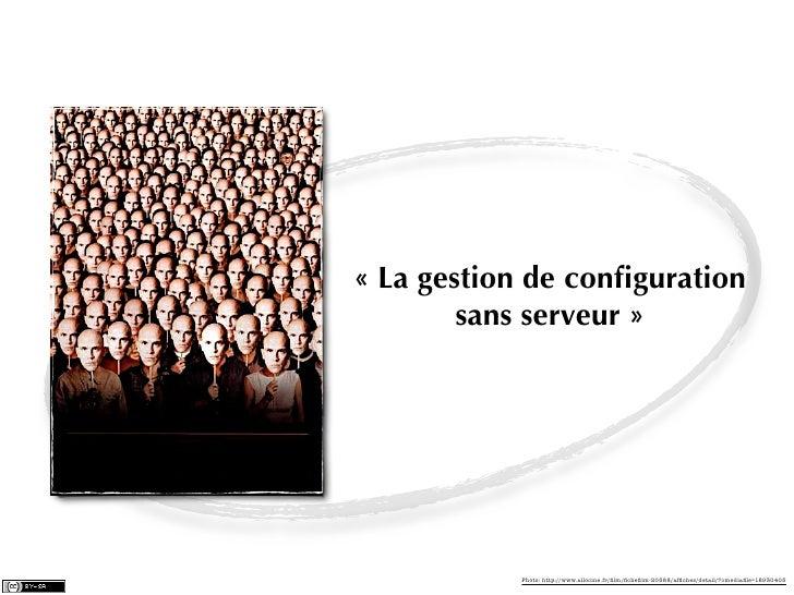 « La gestion de configuration        sans serveur »           Photo: http://www.allocine.fr/film/fichefilm-20588/affiches/detai...