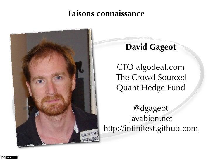 Faisons connaissance               David Gageot            CTO algodeal.com            The Crowd Sourced            Quant ...