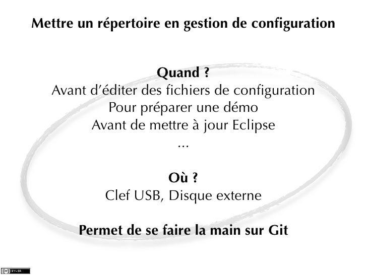Mettre un répertoire en gestion de configuration                    Quand ?   Avant d'éditer des fichiers de configuration   ...