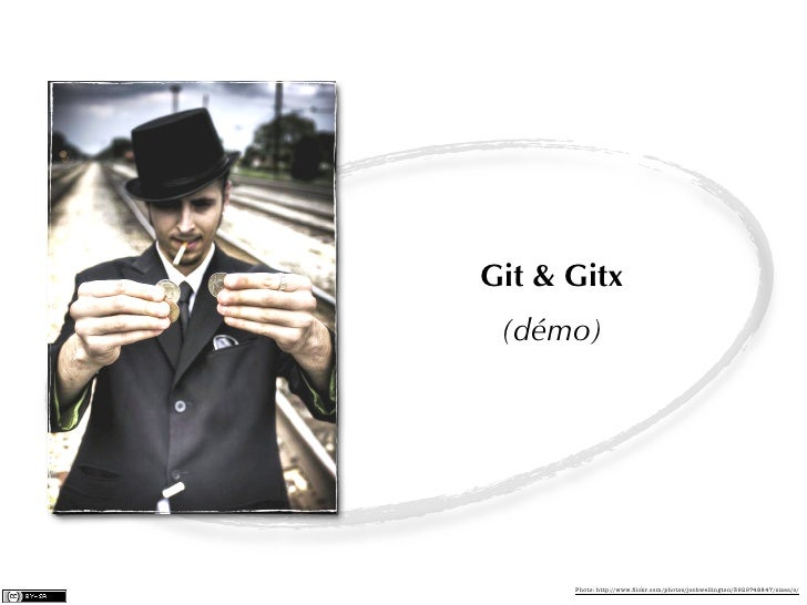 Git & Gitx (démo)      Photo: http://www.flickr.com/photos/joshwellington/3929748847/sizes/o/