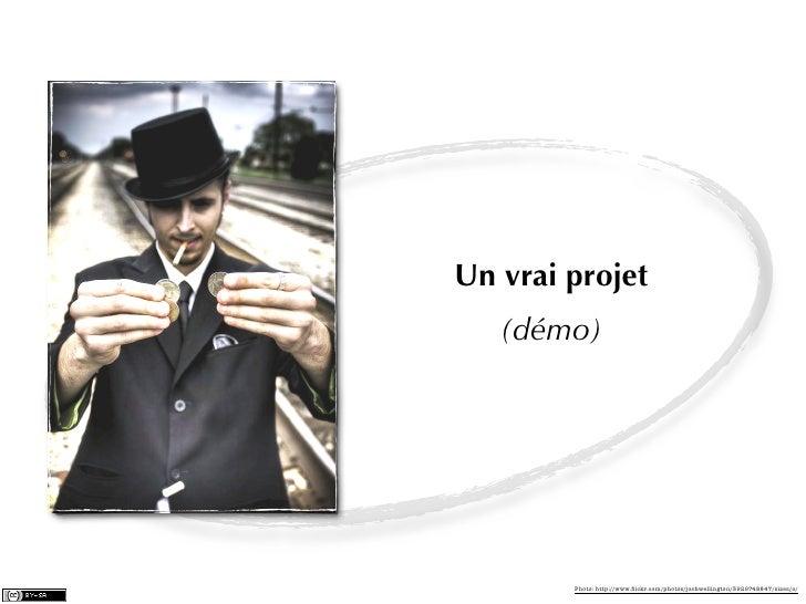 Un vrai projet   (démo)        Photo: http://www.flickr.com/photos/joshwellington/3929748847/sizes/o/