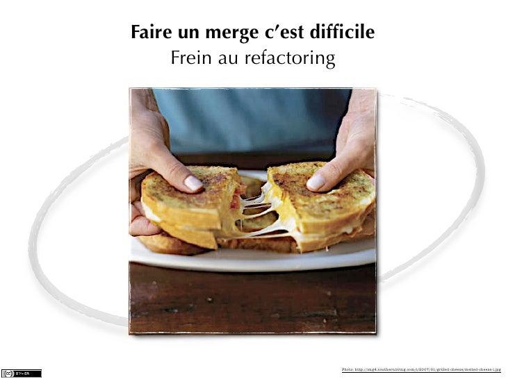 Faire un merge c'est difficile     Frein au refactoring                         Photo: http://img4.southernliving.com/i/200...