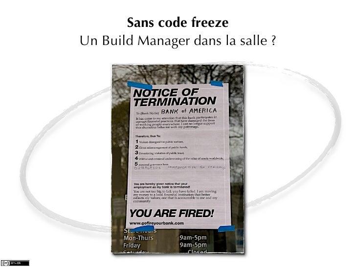 Sans code freezeUn Build Manager dans la salle ?                               Photo: http://flickr.com/photos/8459432@N03/...