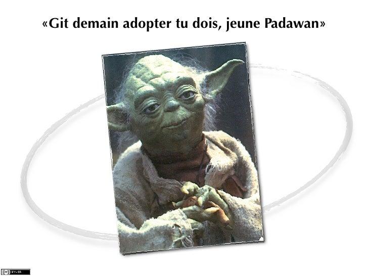«Git demain adopter tu dois, jeune Padawan»                                 Photo: http://networksecurityip.files.wordpress...