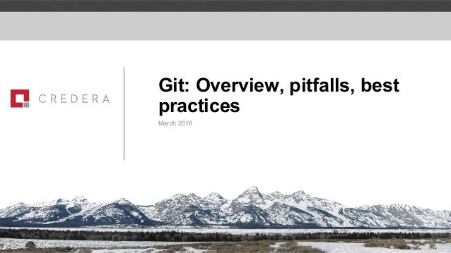 Git: Overview, pitfalls, best practices March 2016
