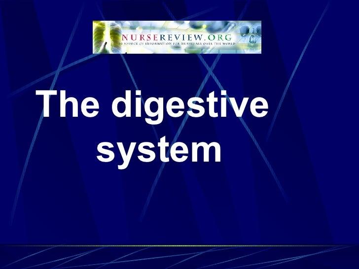 <ul><li>The digestive system </li></ul>