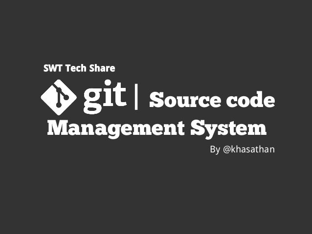 SWT Tech Share                 | Source codeManagement System                        By @khasathan
