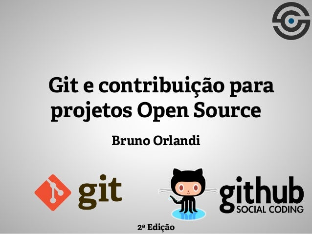 Bruno Orlandi Git e contribuição para projetos Open Source 2ª Edição