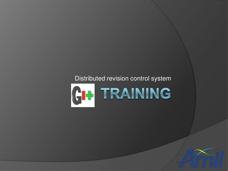 TRAINING<br />Distributedrevisioncontrol system<br />