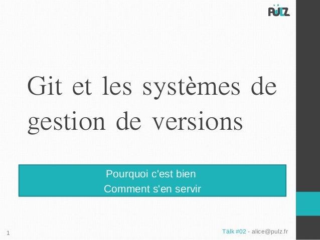 Git et les systèmes de    gestion de versions          Pourquoi cest bien          Comment sen servir1                    ...
