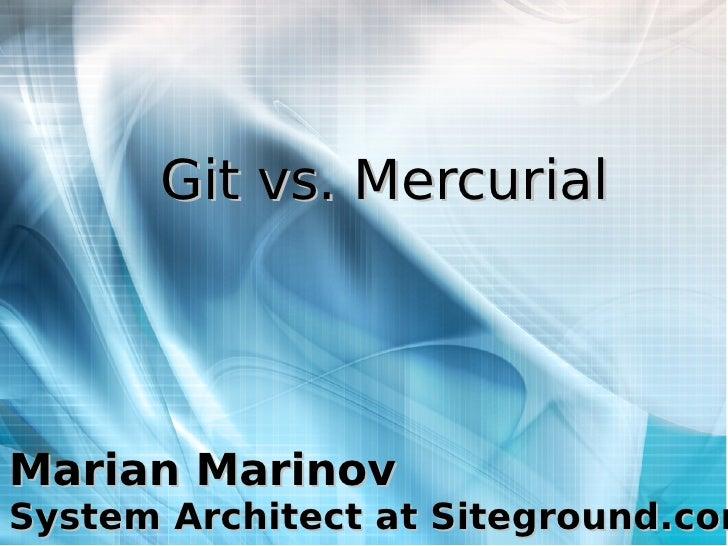 Git vs. Mercurial     Marian Marinov System Architect at Siteground.com