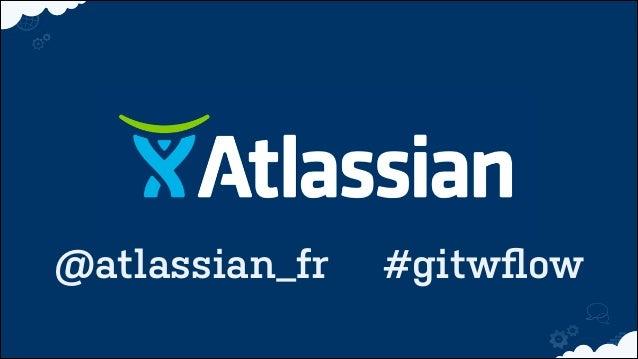 !  !  @atlassian_fr  #gitwflow