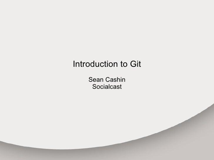 Introduction to Git Sean Cashin Socialcast
