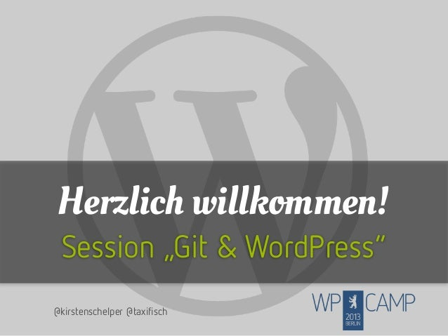 """Herzlich willkommen! Session """"Git & WordPress"""" @kirstenschelper @taxifisch"""