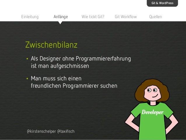 Git & WordPress  Einleitung  Anfänge  Wie tickt Git?  Git Workflow  Zwischenbilanz • Als Designer ohne Programmiererfahrun...