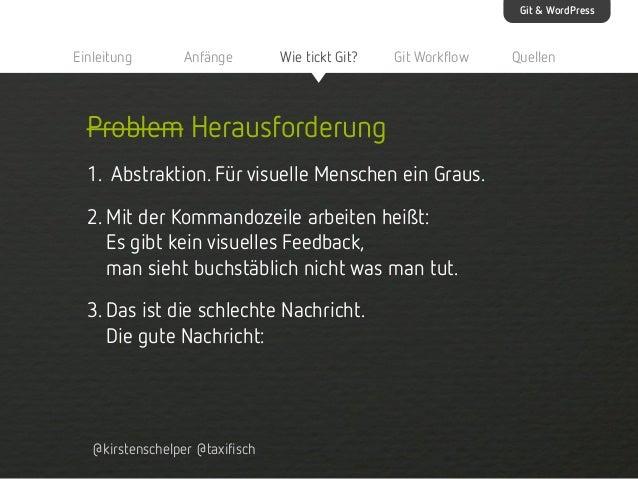Git & WordPress  Einleitung  Anfänge  Wie tickt Git?  Git Workflow  Problem Herausforderung 1. Abstraktion. Für visuelle M...