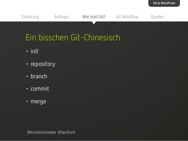 Git & WordPress  Einleitung  Anfänge  Wie tickt Git?  Git Workflow  Ein bisschen Git-Chinesisch • init • repository • bran...