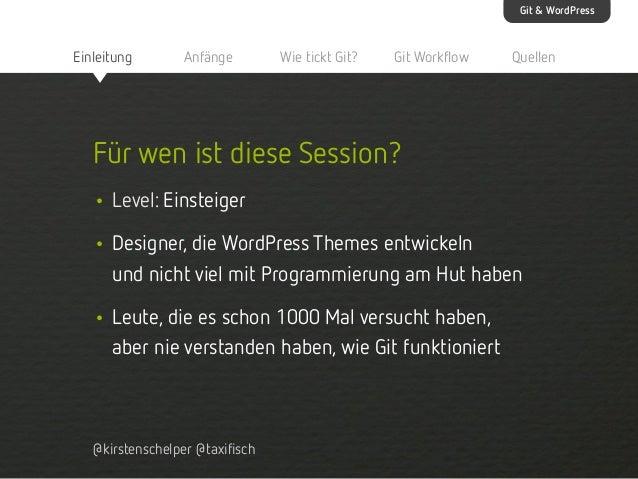 Git & WordPress  Einleitung  Anfänge  Wie tickt Git?  Git Workflow  Quellen  Für wen ist diese Session? • Level: Einsteige...