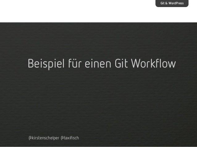 Git & WordPress  Beispiel für einen Git Workflow  @kirstenschelper @taxifisch