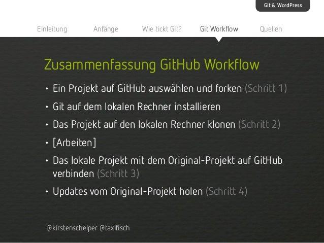 Git & WordPress  Einleitung  Anfänge  Wie tickt Git?  Git Workflow  Quellen  Zusammenfassung GitHub Workflow • Ein Projekt...