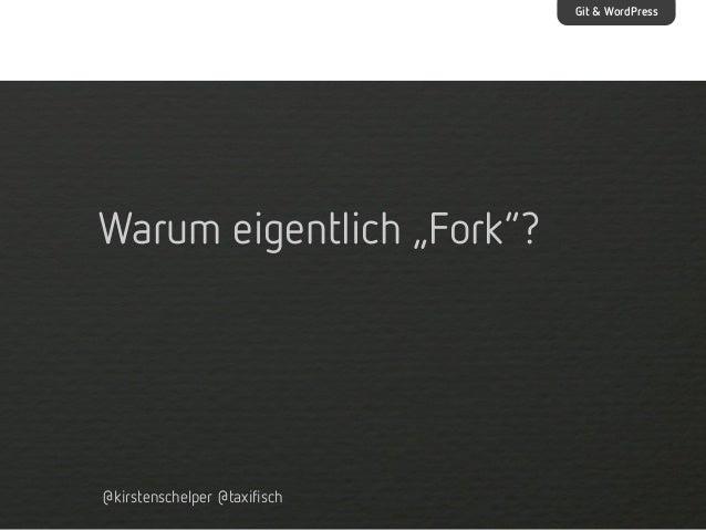 """Git & WordPress  Warum eigentlich """"Fork""""?  @kirstenschelper @taxifisch"""