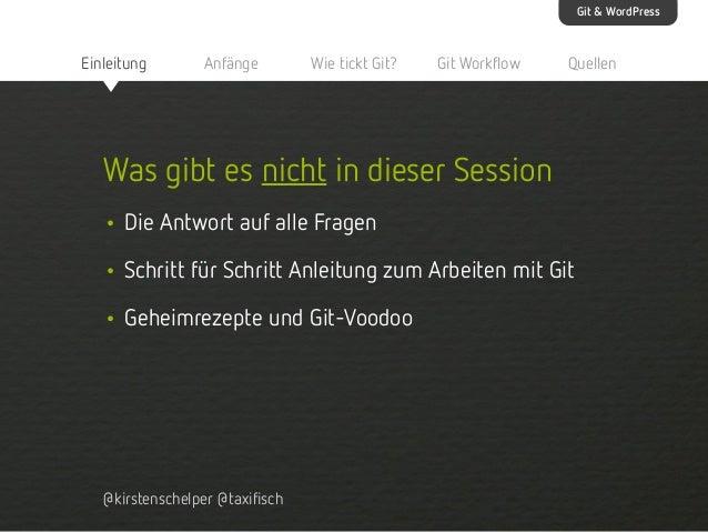 Git & WordPress  Einleitung  Anfänge  Wie tickt Git?  Git Workflow  Quellen  Was gibt es nicht in dieser Session • Die Ant...