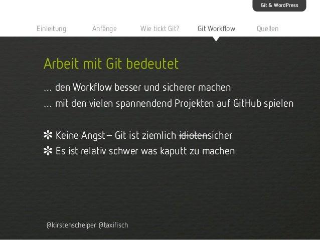 Git & WordPress  Einleitung  Anfänge  Wie tickt Git?  Git Workflow  Quellen  Arbeit mit Git bedeutet … den Workflow besser...