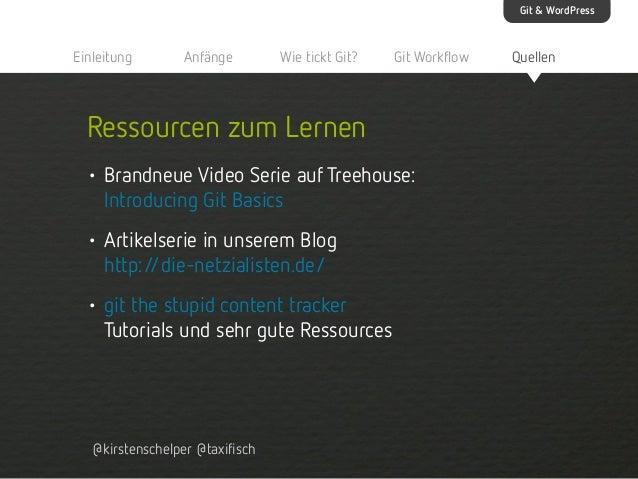 Git & WordPress  Einleitung  Anfänge  Wie tickt Git?  Git Workflow  Ressourcen zum Lernen • Brandneue Video Serie auf Tree...