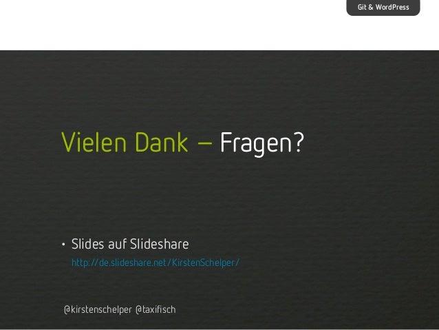 Git & WordPress  Vielen Dank – Fragen?  • Slides auf Slideshare http:/ /de.slideshare.net/KirstenSchelper/  @kirstenschelp...