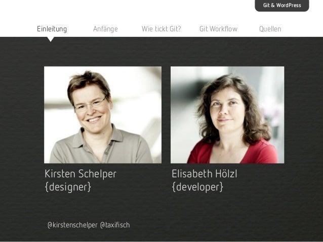 Git & WordPress  Einleitung  Anfänge  Kirsten Schelper {designer} @kirstenschelper @taxifisch  Wie tickt Git?  Git Workflo...