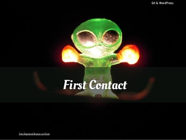 Git & WordPress  First Contact  Foto Raymond Bryson on Flickr