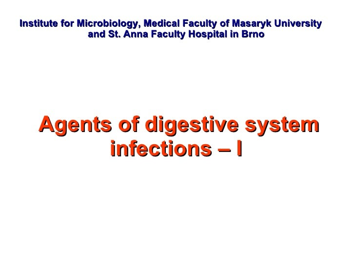 Institute  for  Microbiology, Medical Faculty of Masaryk University  and St. Anna Faculty Hospital  in Brno Agents of dige...