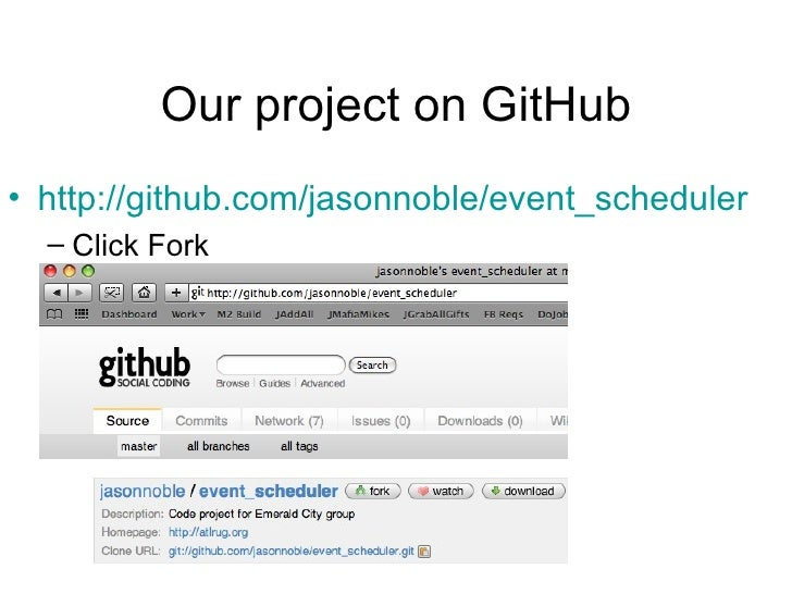 Our project on GitHub <ul><li>http: //github . com/jasonnoble/event_scheduler </li></ul><ul><ul><li>Click Fork </li></ul><...