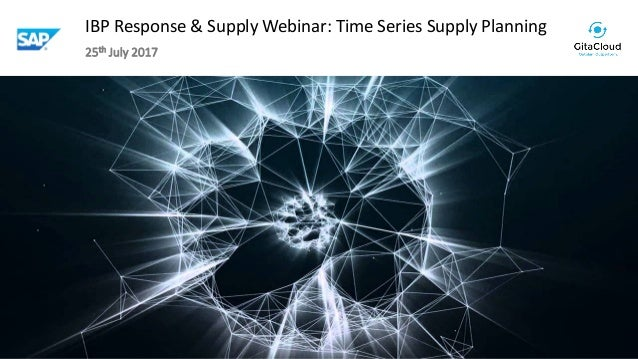 © 2017 GitaCloud, Inc. All Rights Reserved. IBP Response & Supply Webinar: Time Series Supply Planning 25th July 2017