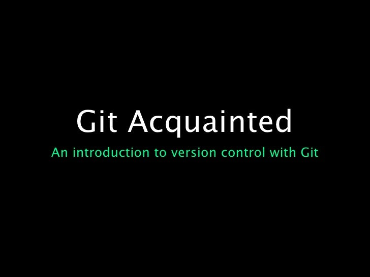 Git Acquainted An introduction to version control with Git
