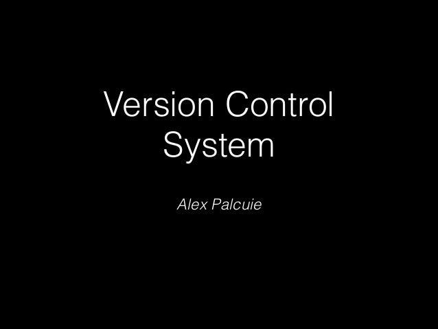 Version Control System Alex Palcuie
