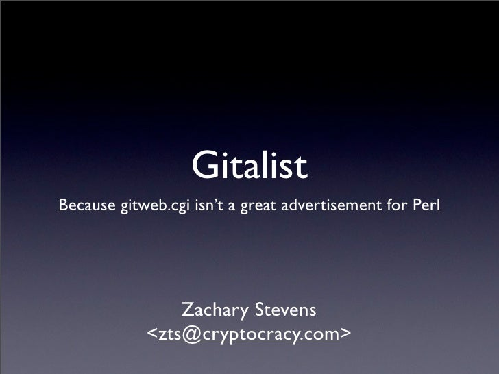 Gitalist Because gitweb.cgi isn't a great advertisement for Perl                     Zachary Stevens             <zts@cryp...