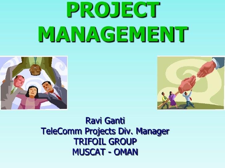 PROJECTMANAGEMENT         Ravi GantiTeleComm Projects Div. Manager       TRIFOIL GROUP       MUSCAT - OMAN