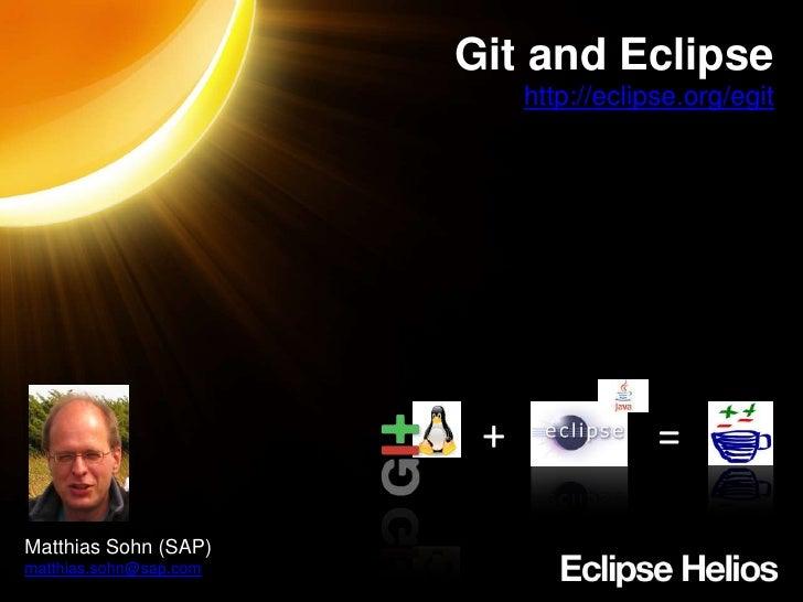 Gitand Eclipse<br />http://eclipse.org/egit<br />+<br />=<br />Matthias Sohn (SAP)<br />matthias.sohn@sap.com<br />