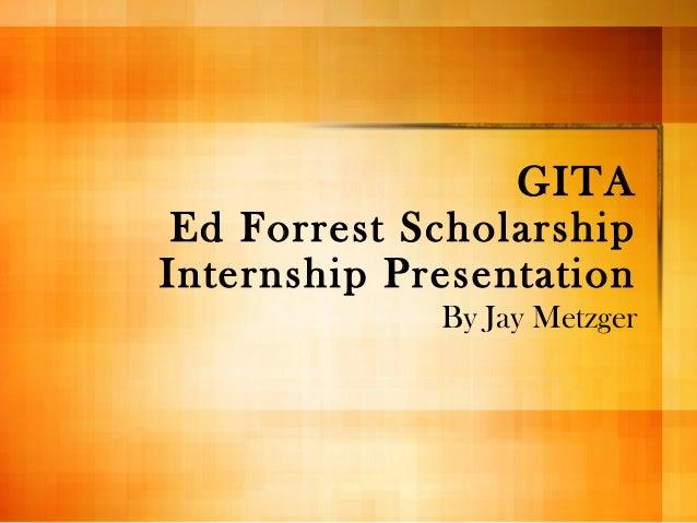 GITA Ed Forrest Scholarship Internship Presentation By Jay Metzger