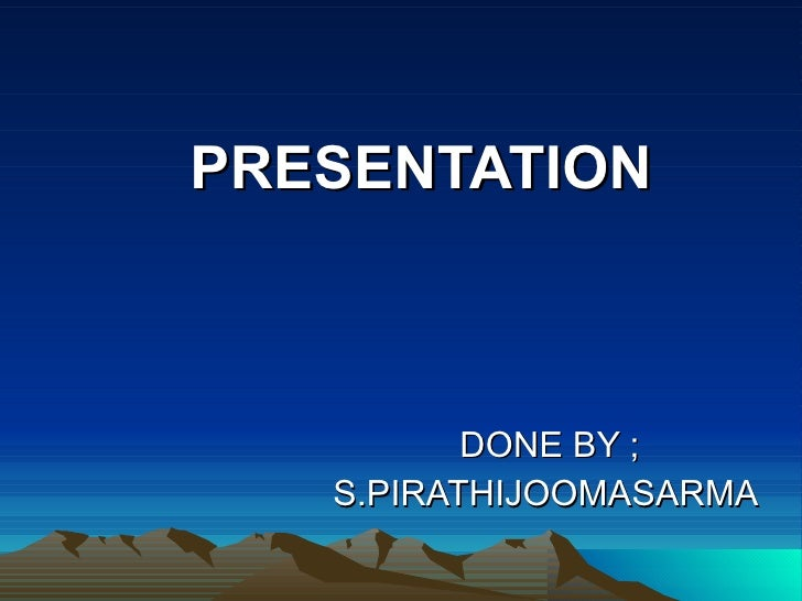 PRESENTATION DONE BY ;  S.PIRATHIJOOMASARMA