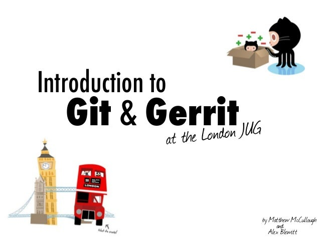 Introduction to   Git & Gerrit at the London JUG by Matthew McCullough and Alex Blewitt