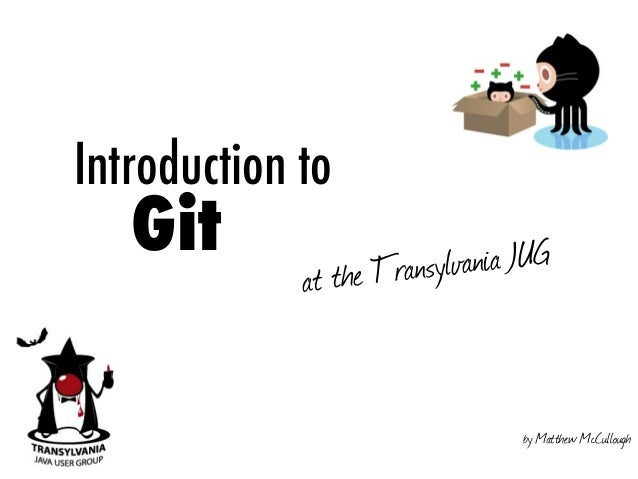 Introduction to 	 	 Git at the Transylvania JUG by Matthew McCullough