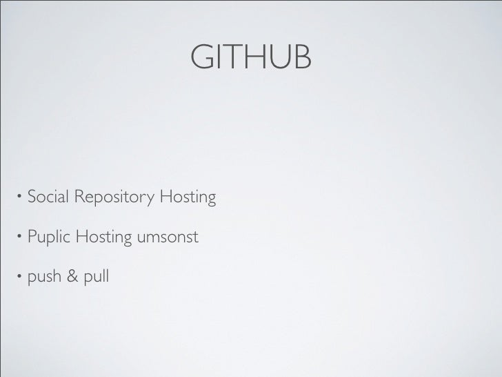 GITHUB   • Social   Repository Hosting  • Puplic   Hosting umsonst  • push   & pull