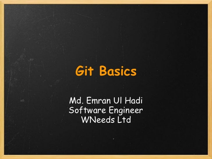 Git BasicsMd. Emran Ul HadiSoftware Engineer  WNeeds Ltd