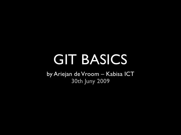 GIT BASICS by Ariejan de Vroom – Kabisa ICT           30th Juny 2009