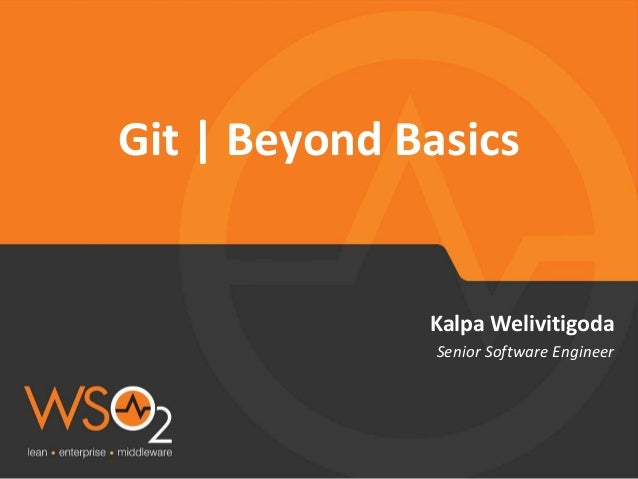 Senior Software Engineer Kalpa Welivitigoda Git | Beyond Basics