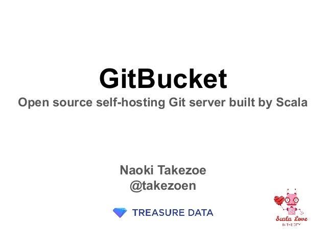 GitBucket Open source self-hosting Git server built by Scala Naoki Takezoe @takezoen